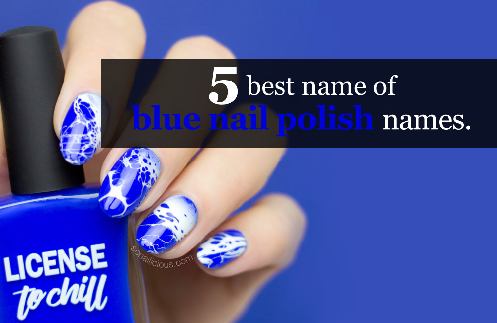 The 5 best name of blue nail polish names.