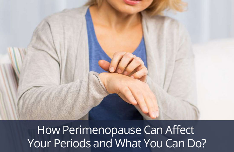 How Perimenopause Can Affect Your Periods and What You Can Do - GirlsnBeauty