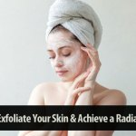 How to Exfoliate Your Skin & Achieve a Radiant Glow