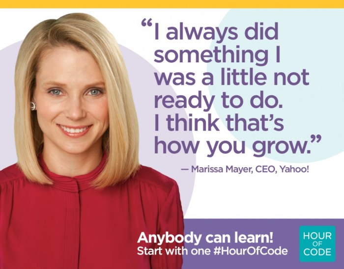 """I always did something I was a little not ready to do. I think that's how you grow."" - Marissa Mayer, CEO, Yahoo!"