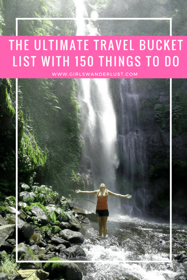 The ultimate travel bucket list with 150 things to do before you die. #girlswanderlust #wanderlust #travel #traveling #travelling #travel #travelblog #travelinspiration #bucketlist #bucket.png