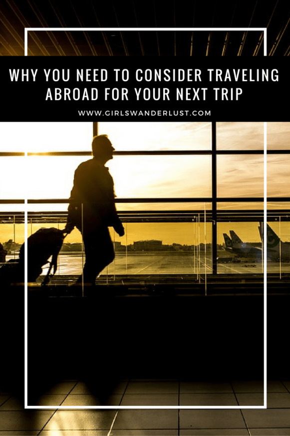 Why you need to Consider Traveling Abroad for Your Next Trip! by @girlswanderlust #girlswanderlust 0.png