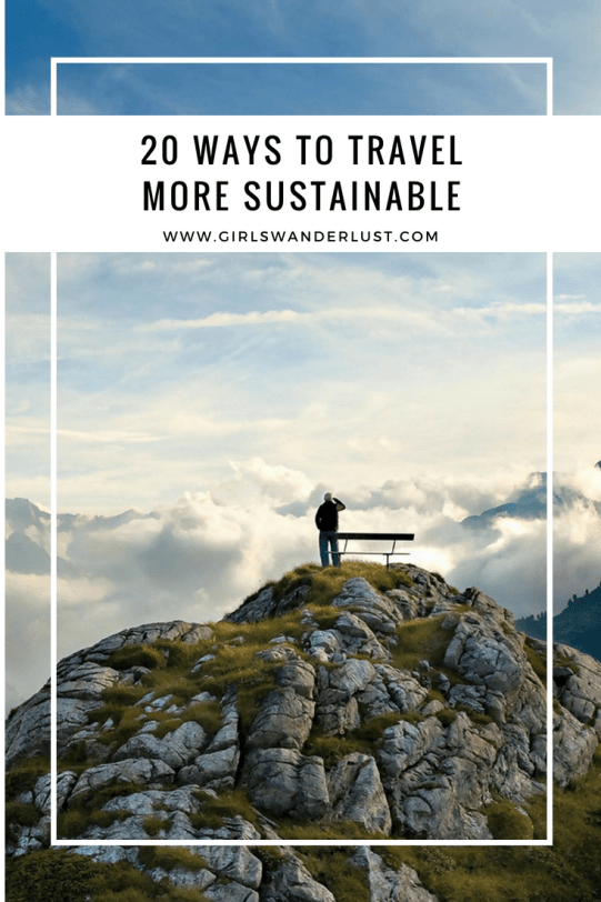 20 ways to travel more sustainable by @girlswanderlust #wanderlust #girlswanderlust #travel #sustainabletravel #sustainable #sustainability #responsible #travelling #pinterest.png