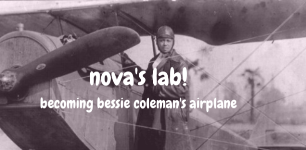 Nova's Lab! Becoming Bessie Coleman's Airplane