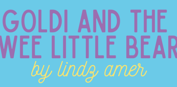 Goldi and the Wee Little Bear by Lindz Amer