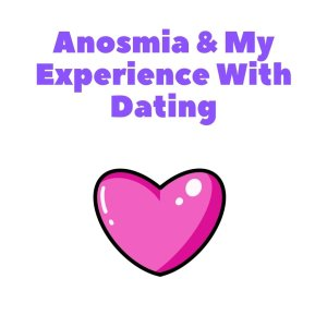 Anosmia and my experience with dating The Girl Who Cant Smell