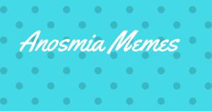 Anosmia Memes