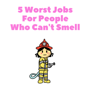 5 Worst Jobs For People Who Cant Smell