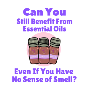 essential oils and anosmia by The Girl Who Cant Smell