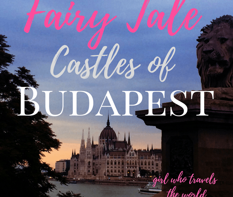 Fairy Tale Castles of Budapest