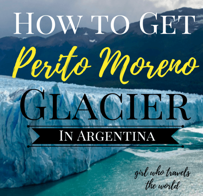 How to Get to Perito Moreno Glacier in Argentina, Girl Who Travels the World