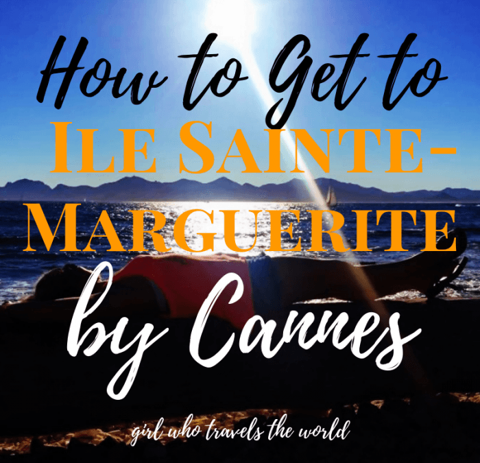 How to Get to Ile Sainte-Marguerite by Cannes, Girl Who Travels the World