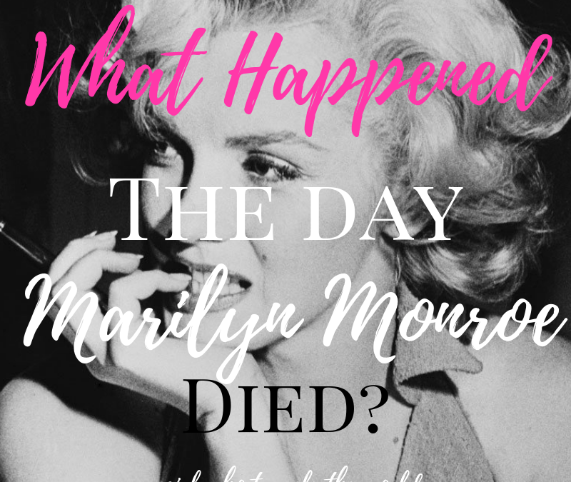 What Really Happened the Day Marilyn Monroe Died?