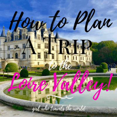 How to Plan a Trip to the Loire Valley!