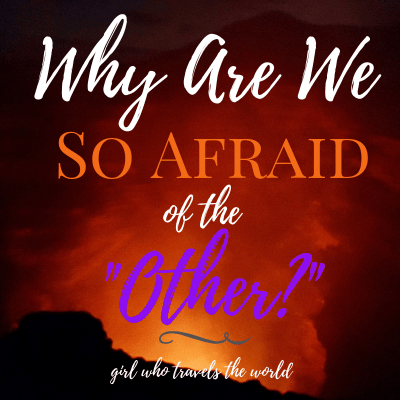Why Are We So Afraid of The Other?