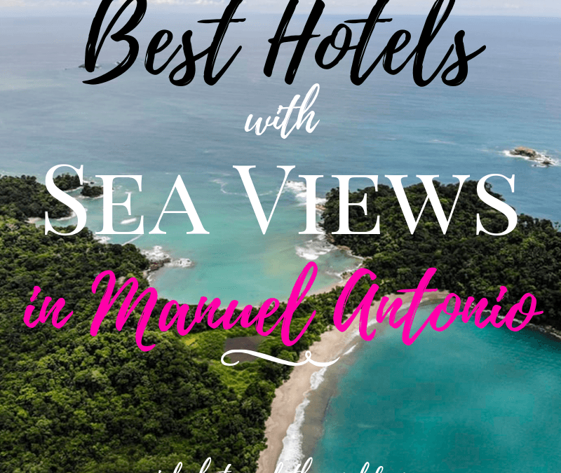 Best Hotels with Sea Views in Manuel Antonio, Costa Rica, Girl Who Travels the World