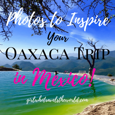 Photos to Inspire Your Oaxaca Trip in Mexico!