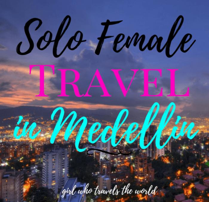 Solo Female Travel in Medellin, Colombia