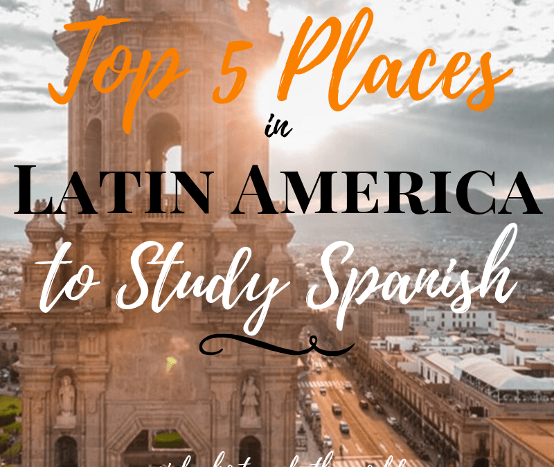 Top 5 Places in Latin America to Study Spanish, Girl Who Travels the World