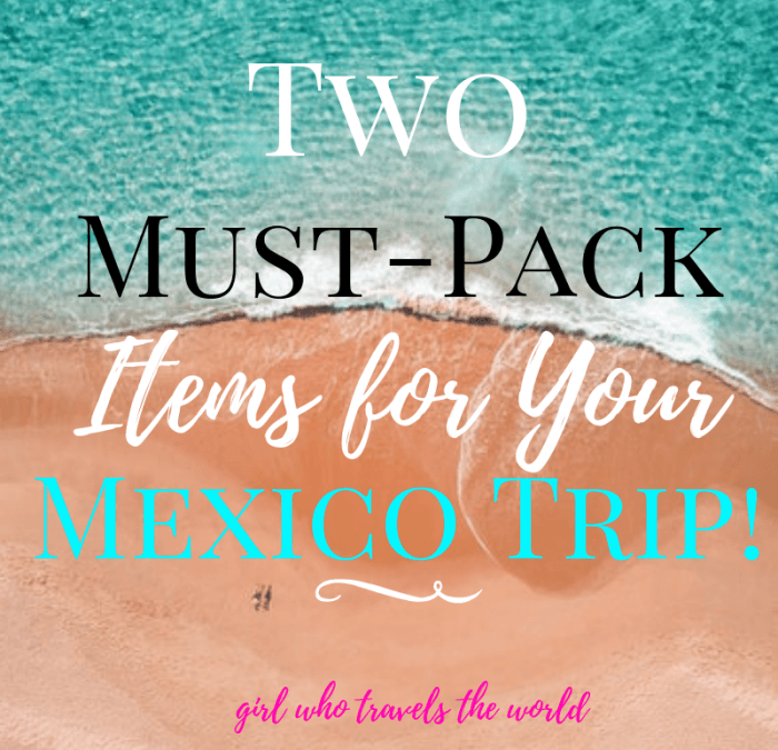 Two Must-Pack Items for Your Mexico Trip, Girl Who Travels the World