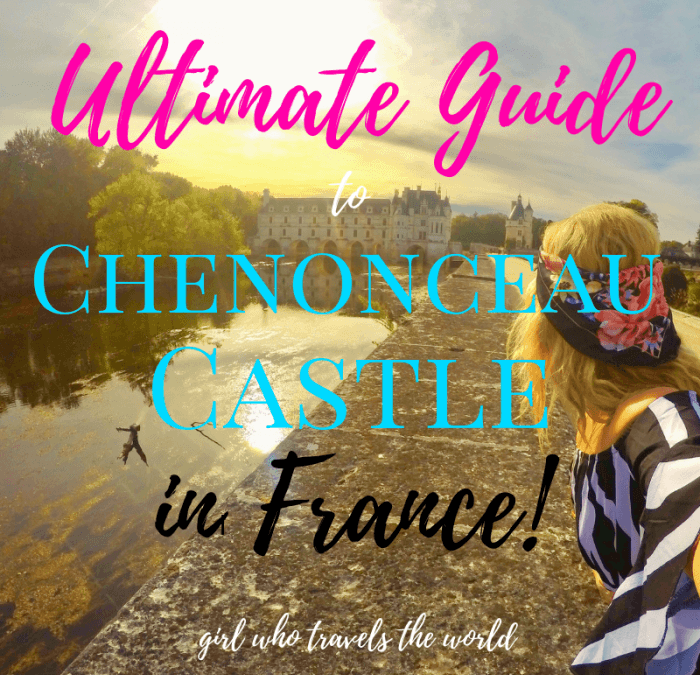 Ultimate Guide to Chenonceau Castle in France, Girl Who Travels the World
