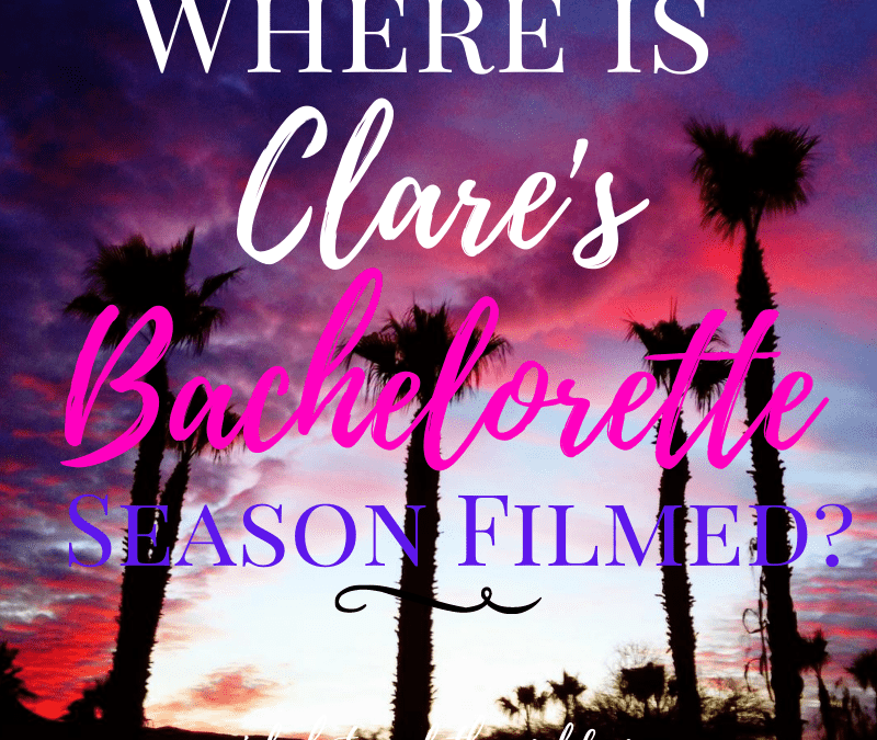 Where is Clare's Bachelorette Season Being Filmed?