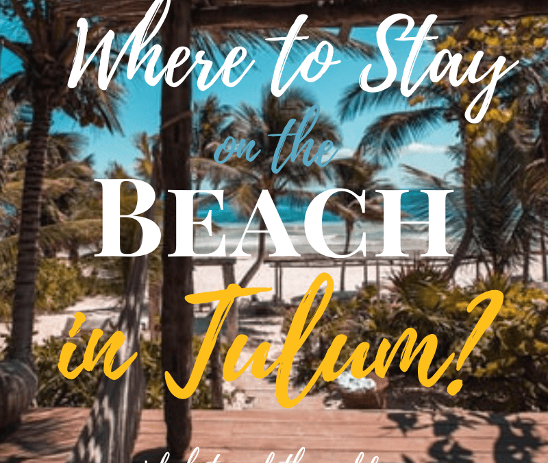 Where to Stay on the Beach in Tulum?