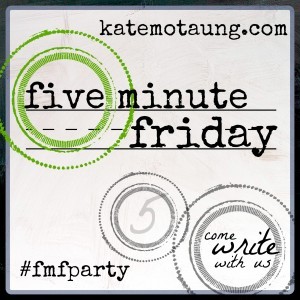 on Five Minute Friday: fill