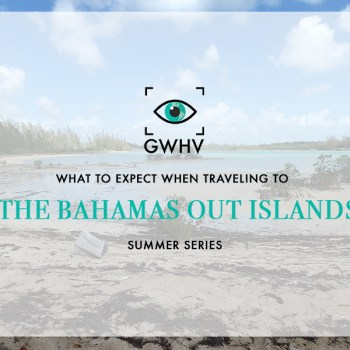 What To Expect When Traveling To The Bahamas Out Islands