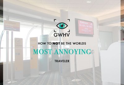 How to NOT be the world's most annoying traveler