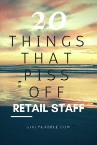 things-that-piss-of-retail-staff