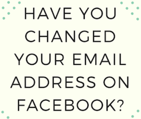 Have you changed your email address on Facebook