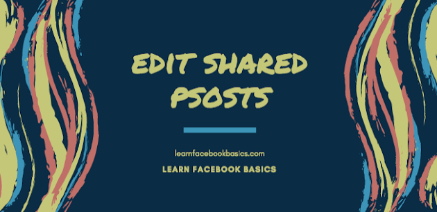 How do I edit a post that I ve shared from my Page on Facebook