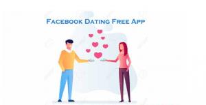 Facebook Dating Free App – Facebook Dating Near Me   Facebook Dating Site Free App