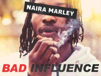 Download MP3:- Naira Marley – Bad Influence