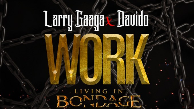"""Larry Gaaga Drops A New Love Song """"Work"""" Featuring Davido"""