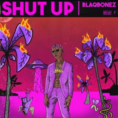 Blaqbonez – Shut Up