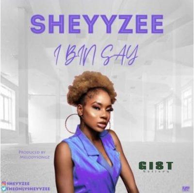 Sheyyzee – I Bin Say