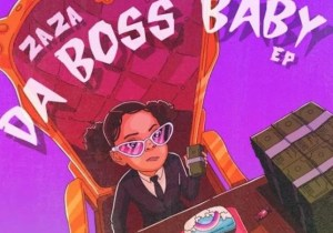 EP: ZaZa – Da Boss Baby Ep Zip Download
