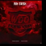 ALBUM: Rah Swish WOO Forever Zip Download