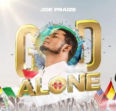Joe Praize God Alone