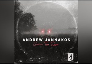 Andrew Jannakos Gone too Soon Mp3 Download