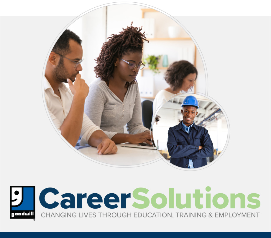 Goodwill Career Solutions. Changing Lives Through Education, Training & Employment.