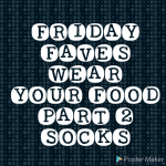 Food Socks – Wear Your Food Part 2 – Fashion & Food – Friday Faves!