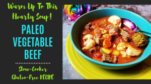 Paleo Vegetable Beef Soup RECIPE by Give IT A Whirl Girl - Slow-Cooker, Gluten-Free