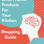 Mindblowing Smart Home Products For Your Kitchen – Shopping Guide