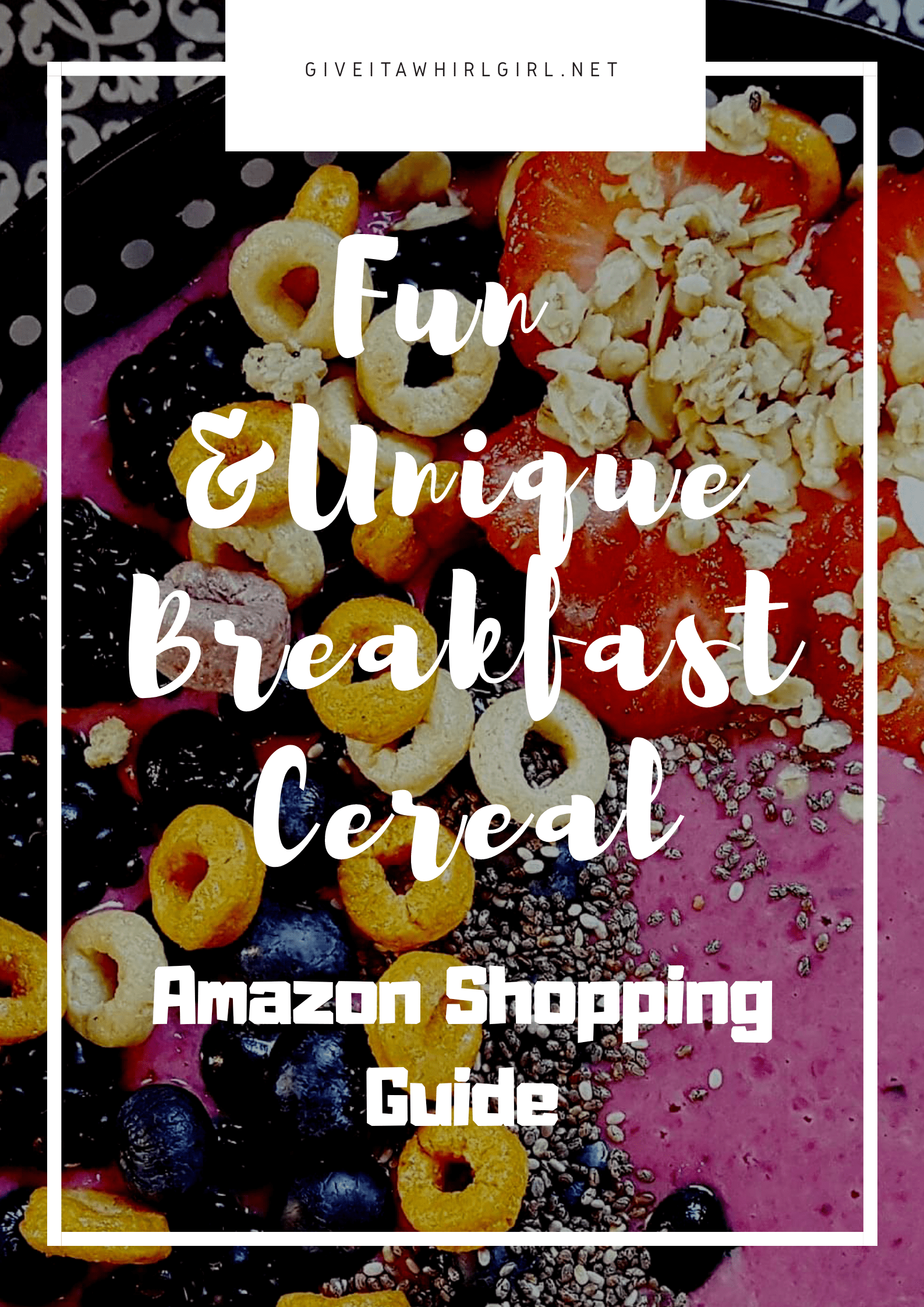 Fun & Unique Breakfast Cereal Shopping Guide by Give It A Whirl Girl