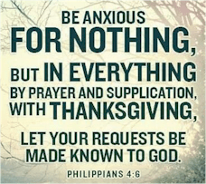 Be more thankful. Count your blessings to gain a new appreciation for life, a new outlook on the future. With thanksgiving, let your requests be made known to God.