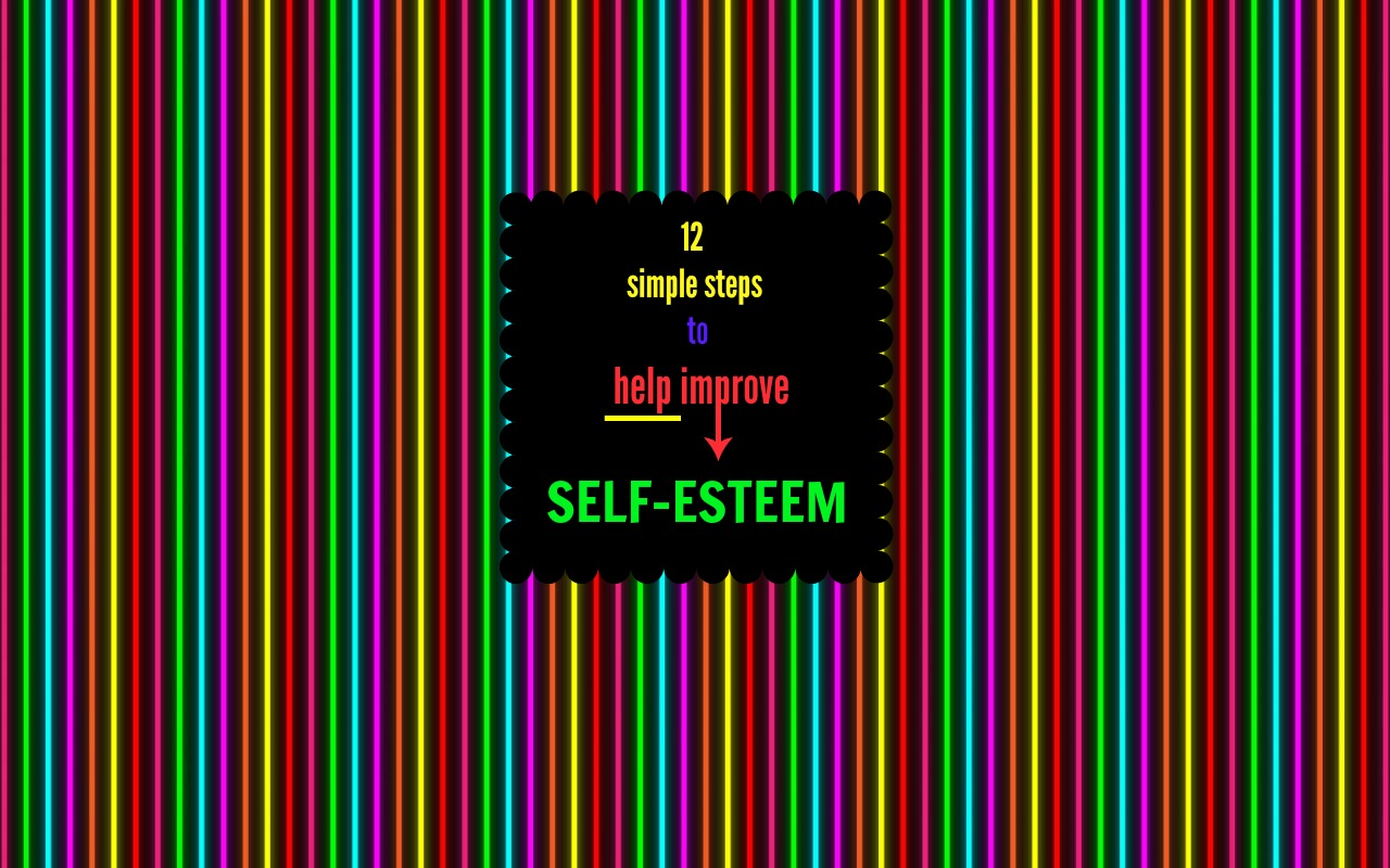 12 Simple Steps And You Can Improve Your Self Esteem Garrettkimball