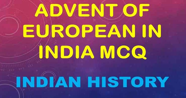 Advent of European in India MCQ
